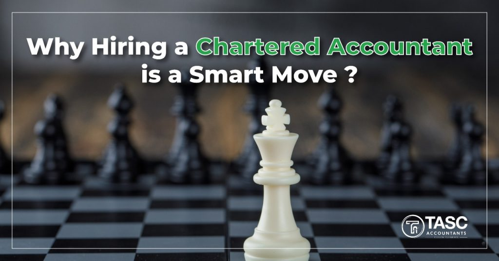 Why Hiring a Chartered Accountant is a Smart Move?