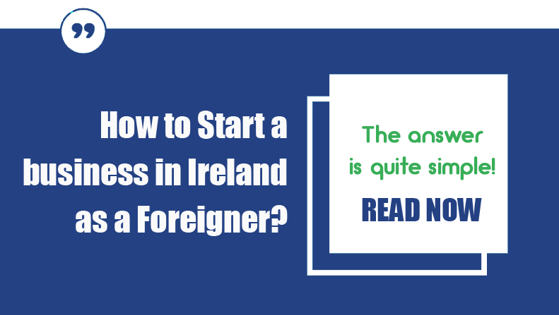 How to Start a Business in Ireland as a Foreigner